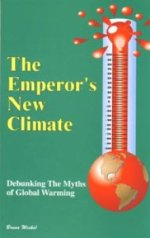 The Emperor's New Climate - Debunking the Myths of Global Warming